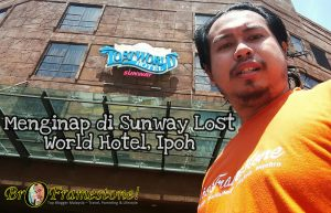 Menginap di Sunway Lost World Hotel