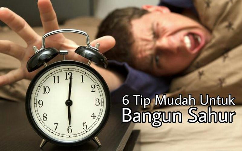 6 Tip Mudah Untuk Bangun Sahur