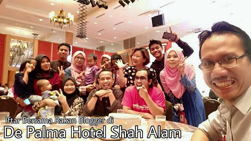Iftar Bersama Rakan Blogger di De Palma Hotel, Shah Alam