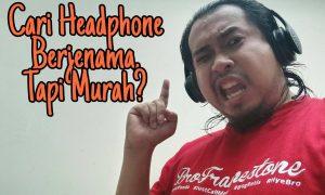 Tip Pemilihan Headphone Berjenama Tapi Murah