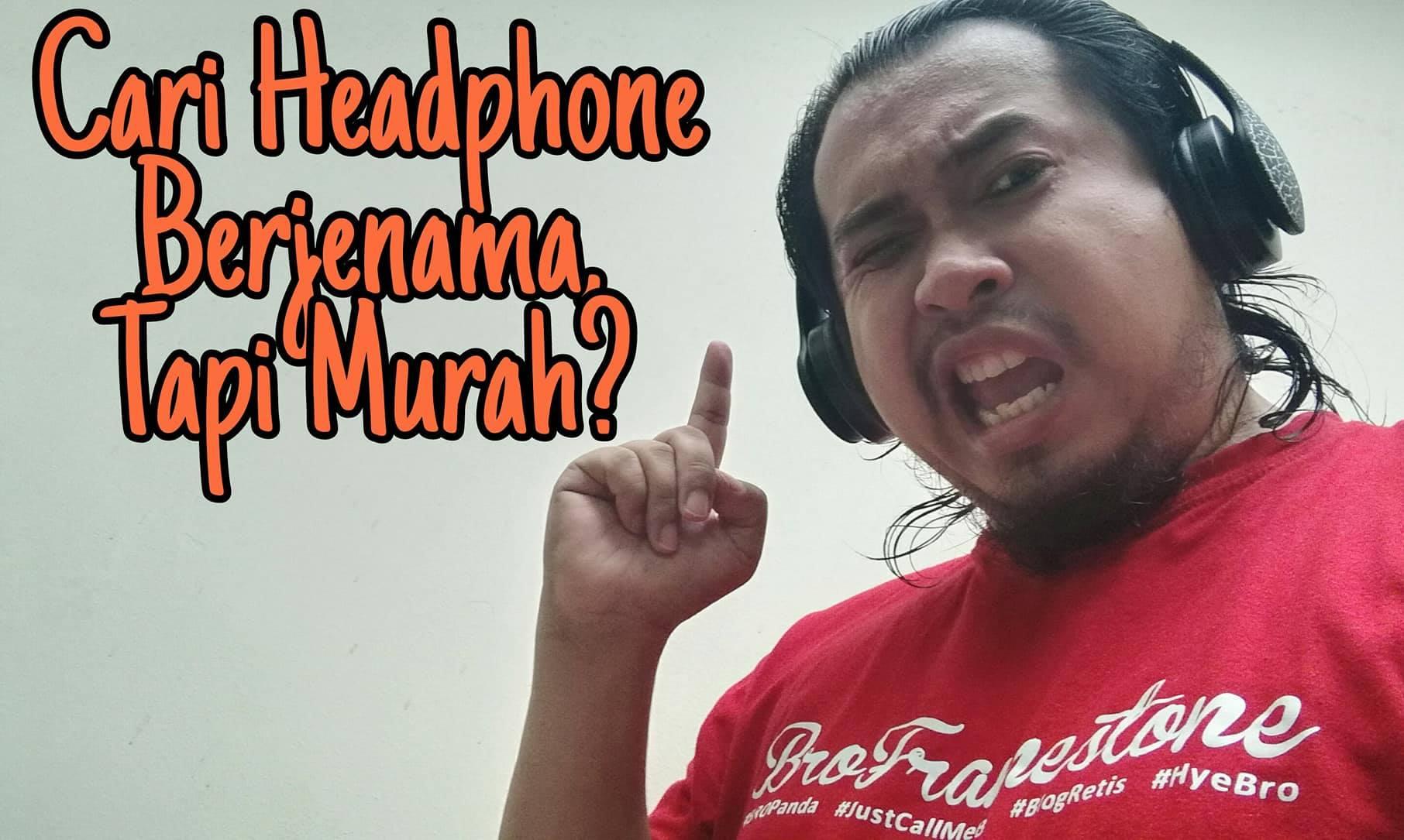 Tip Pemilihan Headphone Berjenama Pada Harga Mampu Milik? ProductNation Ada Jawapannya.